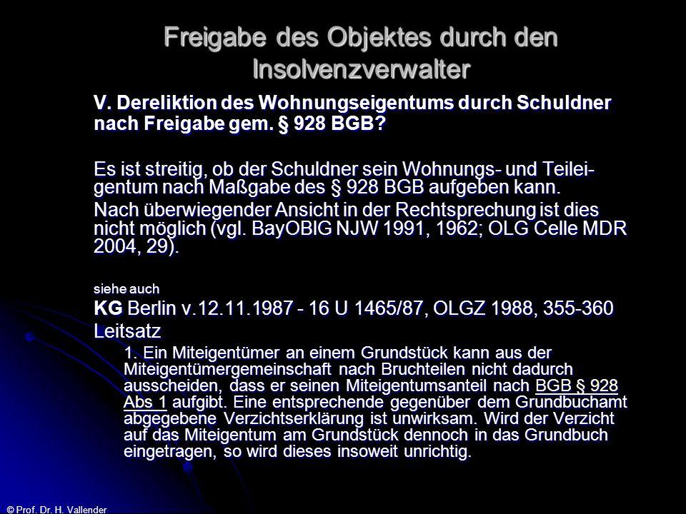 © Prof. Dr. H. Vallender Freigabe des Objektes durch den Insolvenzverwalter V. Dereliktion des Wohnungseigentums durch Schuldner nach Freigabe gem. §