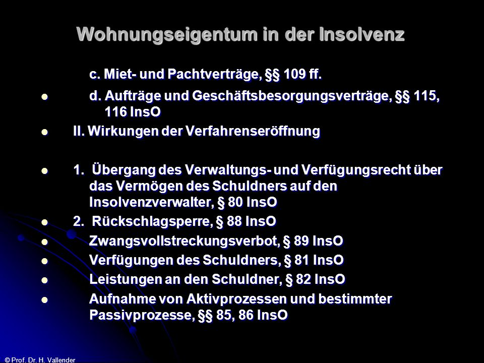 © Prof. Dr. H. Vallender Wohnungseigentum in der Insolvenz c. Miet- und Pachtverträge, §§ 109 ff. d. Aufträge und Geschäftsbesorgungsverträge, §§ 115,