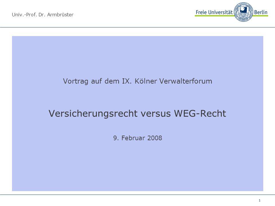 1 Univ.-Prof. Dr. Armbrüster Vortrag auf dem IX. Kölner Verwalterforum Versicherungsrecht versus WEG-Recht 9. Februar 2008