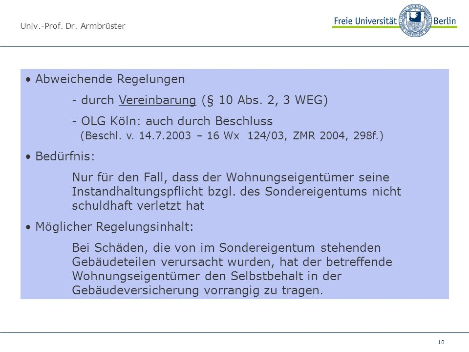 10 Abweichende Regelungen - durch Vereinbarung (§ 10 Abs. 2, 3 WEG) - OLG Köln: auch durch Beschluss (Beschl. v. 14.7.2003 – 16 Wx 124/03, ZMR 2004, 2