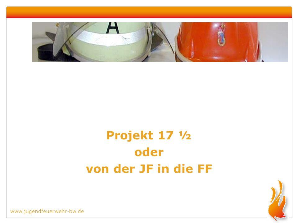 www.jugendfeuerwehr-bw.de Projekt 17 ½ oder von der JF in die FF