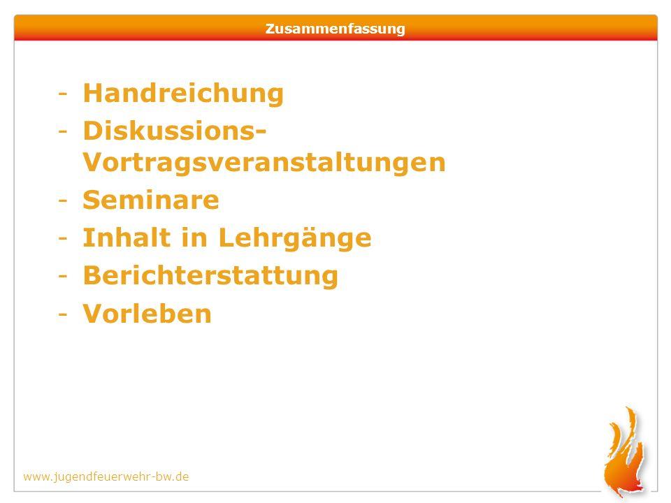 www.jugendfeuerwehr-bw.de Zusammenfassung -Handreichung -Diskussions- Vortragsveranstaltungen -Seminare -Inhalt in Lehrgänge -Berichterstattung -Vorleben