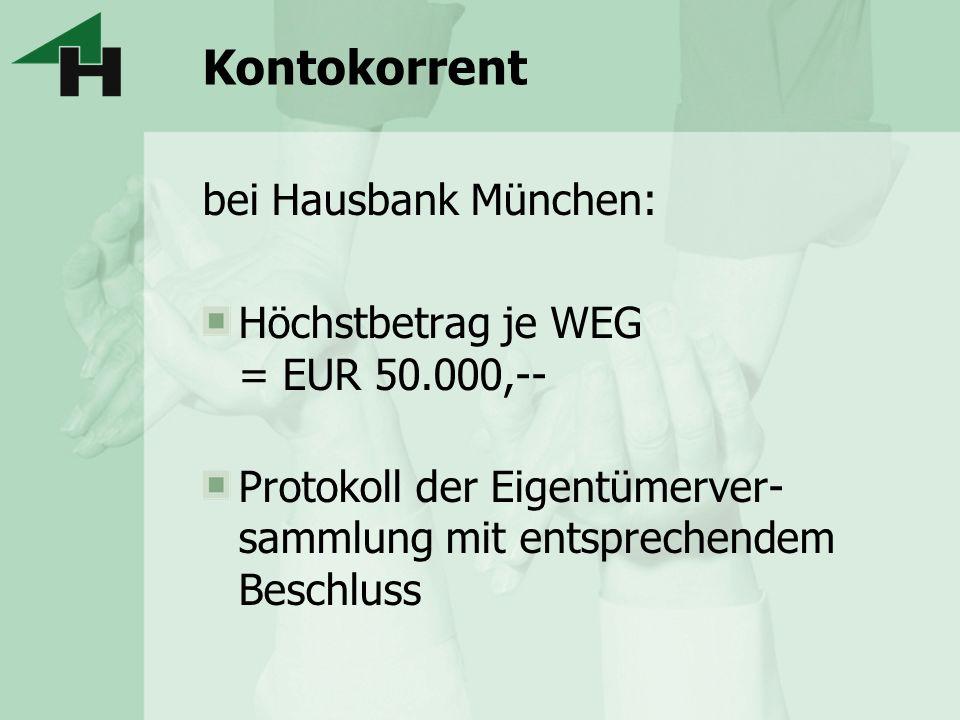 Kontokorrent bei Hausbank München: Höchstbetrag je WEG = EUR 50.000,-- Protokoll der Eigentümerver- sammlung mit entsprechendem Beschluss