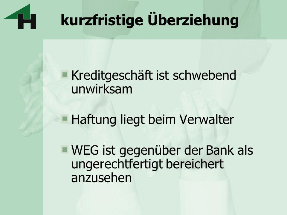kurzfristige Überziehung Kreditgeschäft ist schwebend unwirksam Haftung liegt beim Verwalter WEG ist gegenüber der Bank als ungerechtfertigt bereicher