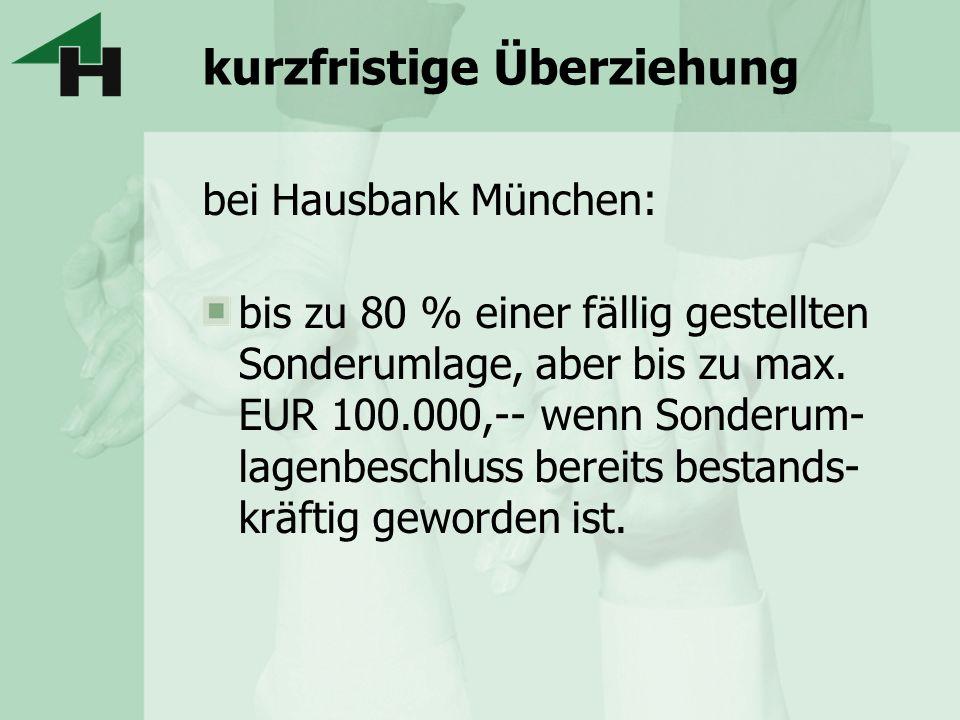 kurzfristige Überziehung bei Hausbank München: bis zu 80 % einer fällig gestellten Sonderumlage, aber bis zu max. EUR 100.000,-- wenn Sonderum- lagenb