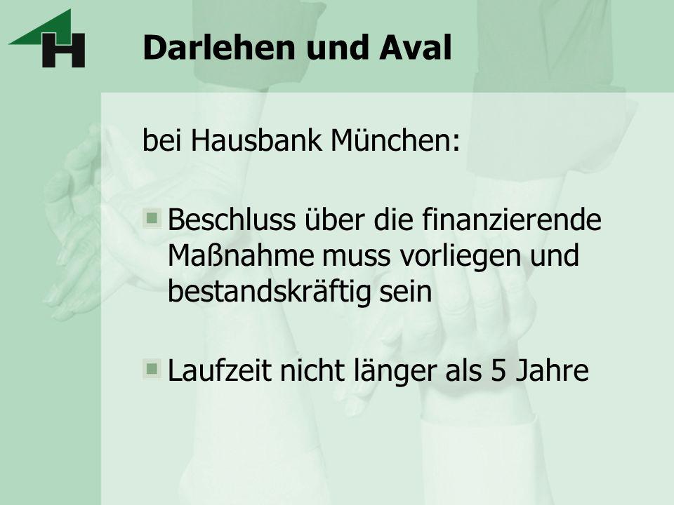 Darlehen und Aval bei Hausbank München: Beschluss über die finanzierende Maßnahme muss vorliegen und bestandskräftig sein Laufzeit nicht länger als 5