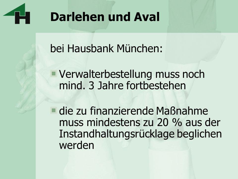Darlehen und Aval bei Hausbank München: Verwalterbestellung muss noch mind. 3 Jahre fortbestehen die zu finanzierende Maßnahme muss mindestens zu 20 %