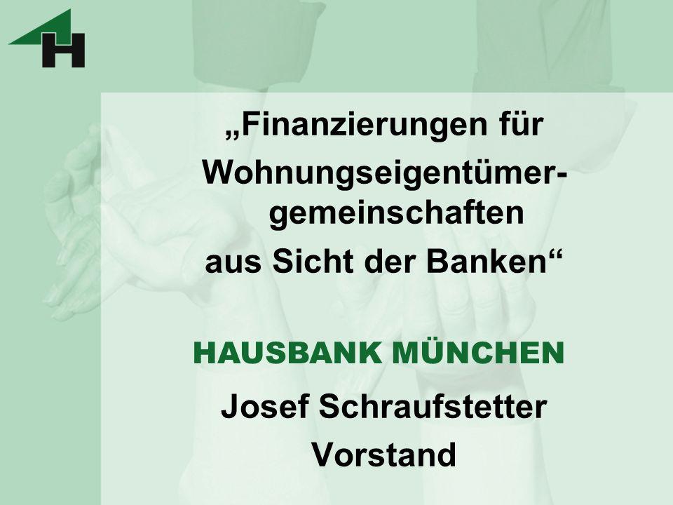 Finanzierungen für Wohnungseigentümer- gemeinschaften aus Sicht der Banken Josef Schraufstetter Vorstand HAUSBANK MÜNCHEN