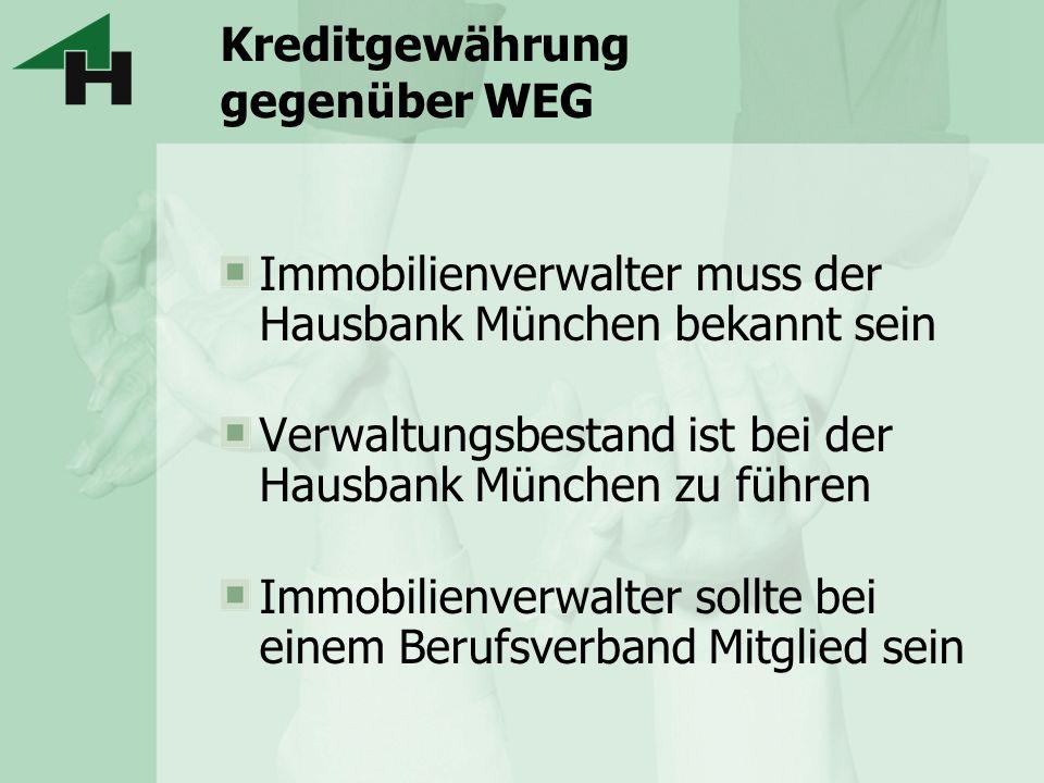 Kreditgewährung gegenüber WEG Immobilienverwalter muss der Hausbank München bekannt sein Verwaltungsbestand ist bei der Hausbank München zu führen Imm