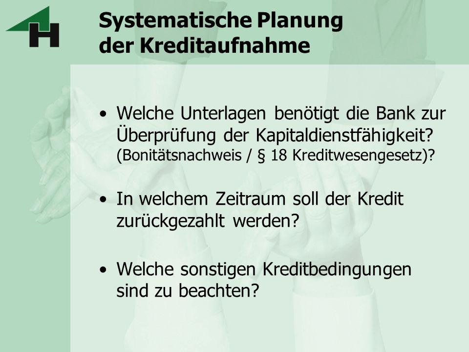 Systematische Planung der Kreditaufnahme Welche Unterlagen benötigt die Bank zur Überprüfung der Kapitaldienstfähigkeit? (Bonitätsnachweis / § 18 Kred