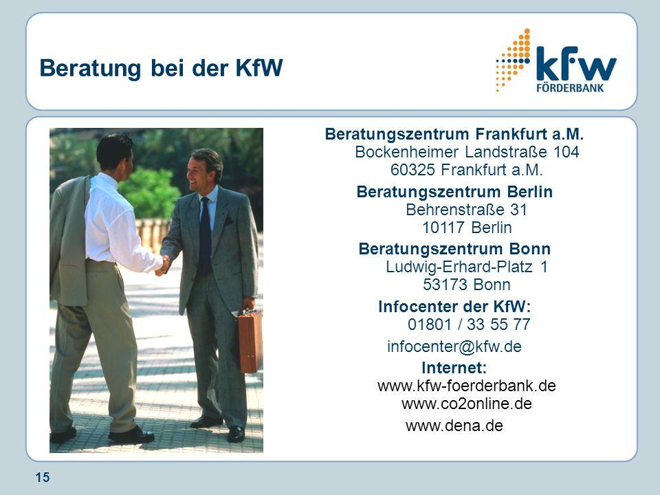 15 Beratung bei der KfW Beratungszentrum Frankfurt a.M. Bockenheimer Landstraße 104 60325 Frankfurt a.M. Beratungszentrum Berlin Behrenstraße 31 10117