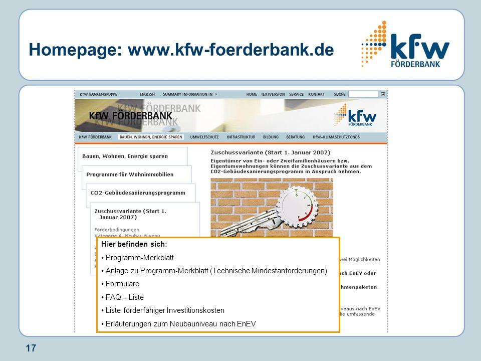 17 Homepage: www.kfw-foerderbank.de Hier befinden sich: Programm-Merkblatt Anlage zu Programm-Merkblatt (Technische Mindestanforderungen) Formulare FA