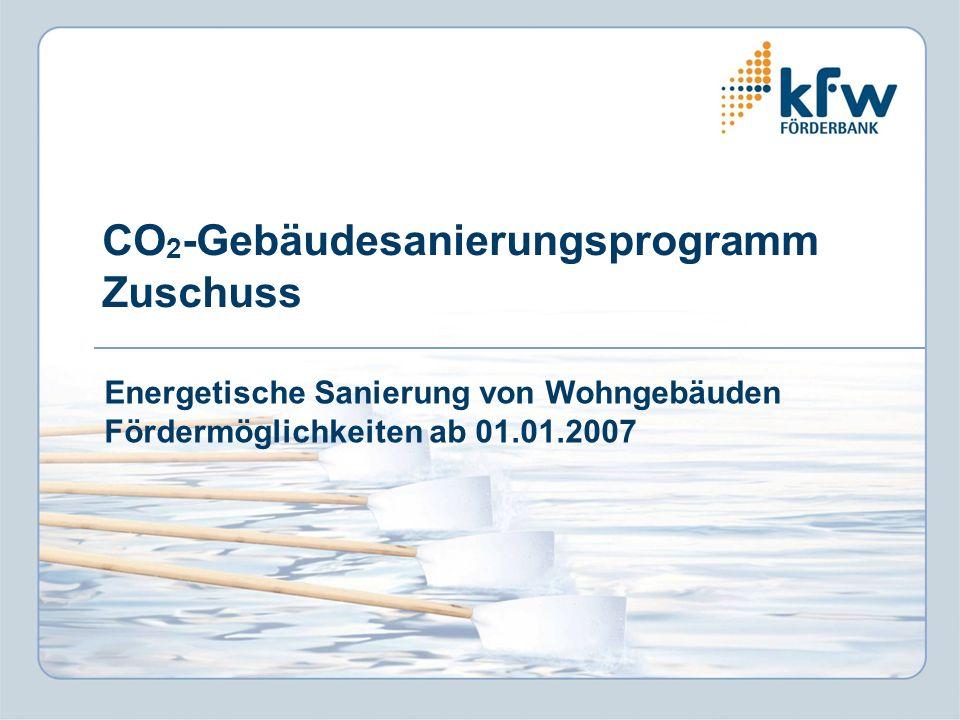 CO 2 -Gebäudesanierungsprogramm Zuschuss Energetische Sanierung von Wohngebäuden Fördermöglichkeiten ab 01.01.2007