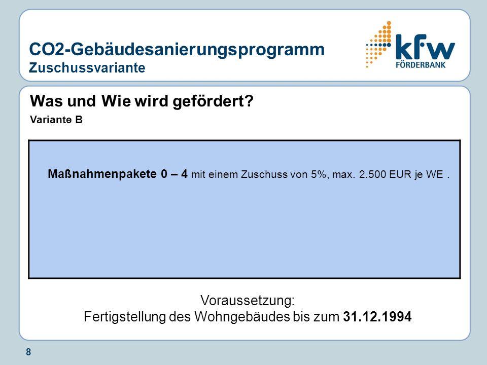 8 Was und Wie wird gefördert? Variante B Voraussetzung: Fertigstellung des Wohngebäudes bis zum 31.12.1994 CO2-Gebäudesanierungsprogramm Zuschussvaria