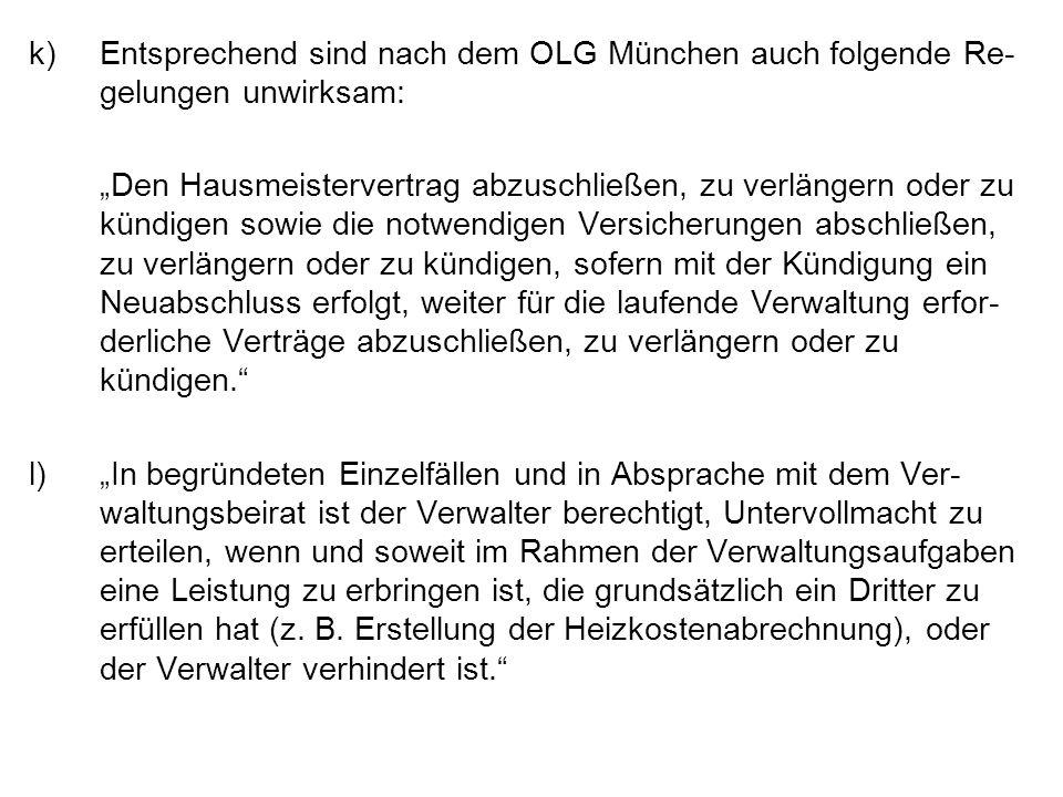 k)Entsprechend sind nach dem OLG München auch folgende Re- gelungen unwirksam: Den Hausmeistervertrag abzuschließen, zu verlängern oder zu kündigen so