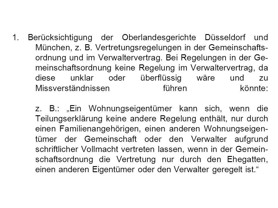1. Berücksichtigung der Oberlandesgerichte Düsseldorf und München, z. B. Vertretungsregelungen in der Gemeinschafts- ordnung und im Verwaltervertrag.