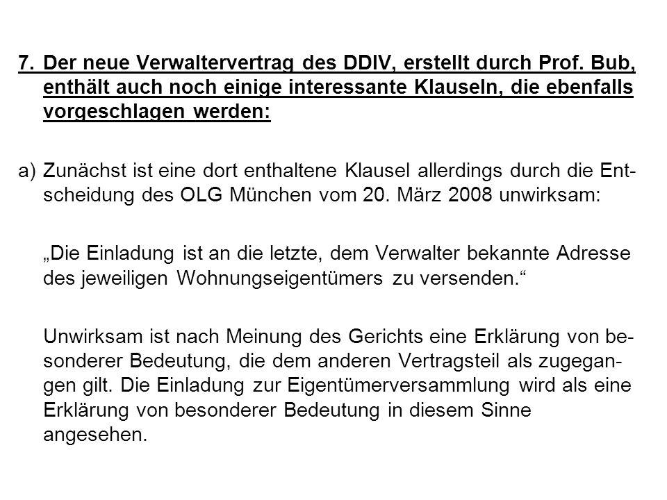 7.Der neue Verwaltervertrag des DDIV, erstellt durch Prof. Bub, enthält auch noch einige interessante Klauseln, die ebenfalls vorgeschlagen werden: a)