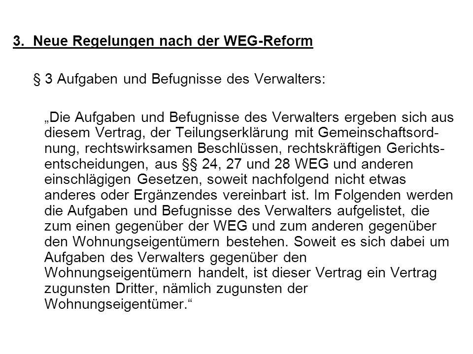 3. Neue Regelungen nach der WEG-Reform § 3 Aufgaben und Befugnisse des Verwalters: Die Aufgaben und Befugnisse des Verwalters ergeben sich aus diesem
