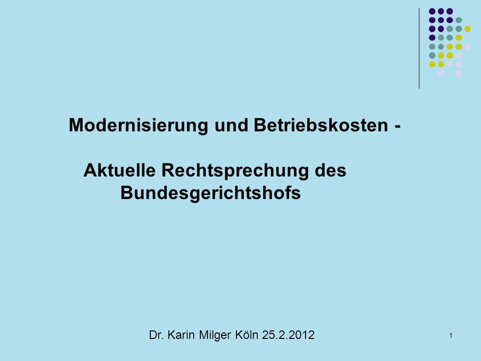 1 Dr. Karin Milger Köln 25.2.2012 Modernisierung und Betriebskosten - Aktuelle Rechtsprechung des Bundesgerichtshofs