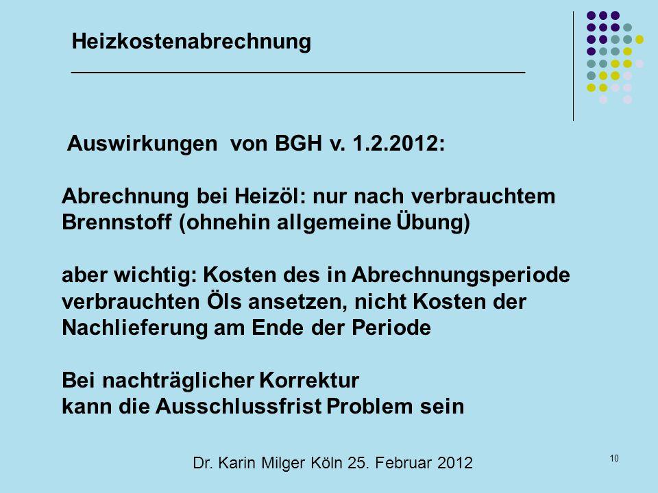 10 Dr. Karin Milger Köln 25. Februar 2012 Auswirkungen von BGH v. 1.2.2012: Abrechnung bei Heizöl: nur nach verbrauchtem Brennstoff (ohnehin allgemein