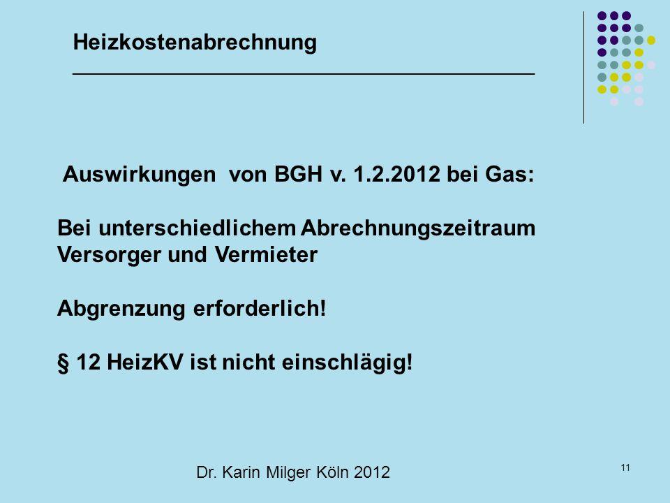 11 Dr. Karin Milger Köln 2012 Auswirkungen von BGH v. 1.2.2012 bei Gas: Bei unterschiedlichem Abrechnungszeitraum Versorger und Vermieter Abgrenzung e
