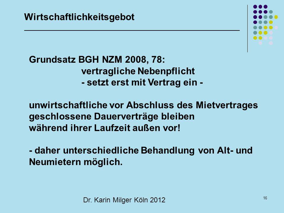 16 Dr. Karin Milger Köln 2012 Wirtschaftlichkeitsgebot _______________________________________________________ Grundsatz BGH NZM 2008, 78: vertraglich