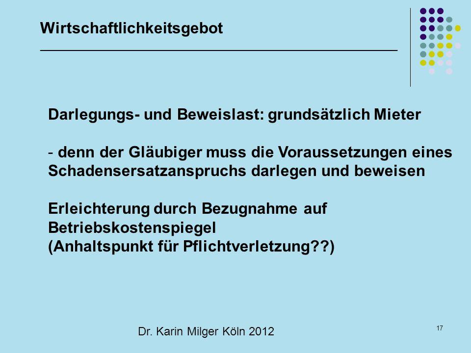 17 Dr. Karin Milger Köln 2012 Wirtschaftlichkeitsgebot _______________________________________________________ Darlegungs- und Beweislast: grundsätzli