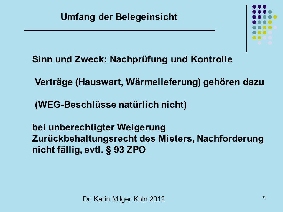 19 Dr. Karin Milger Köln 2012 Umfang der Belegeinsicht _________________________________________________ Sinn und Zweck: Nachprüfung und Kontrolle Ver