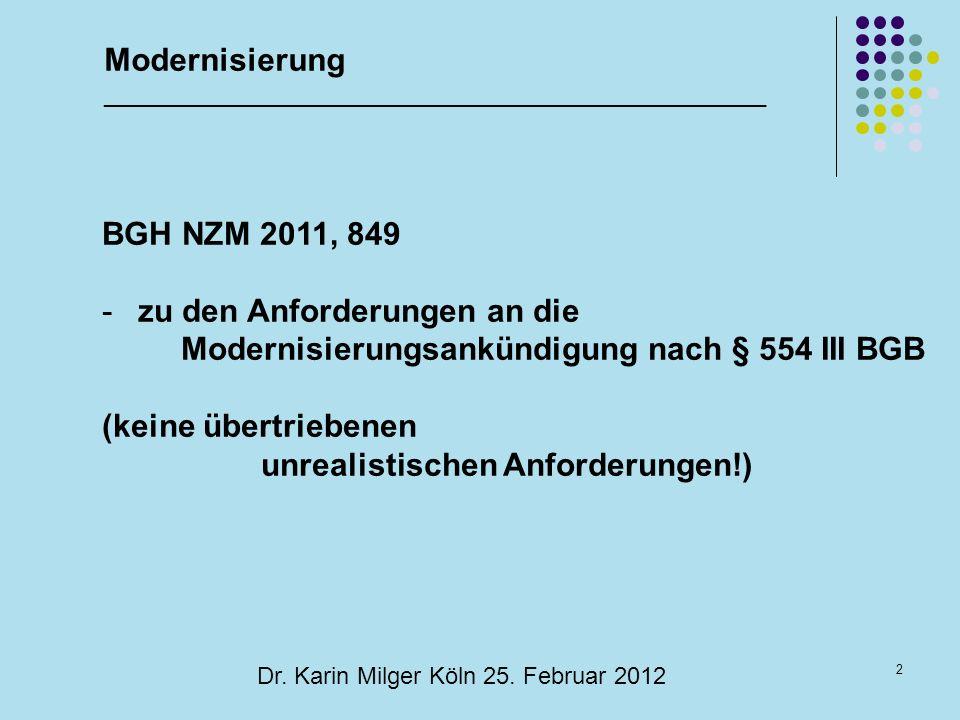 2 Dr. Karin Milger Köln 25. Februar 2012 BGH NZM 2011, 849 -zu den Anforderungen an die Modernisierungsankündigung nach § 554 III BGB (keine übertrieb