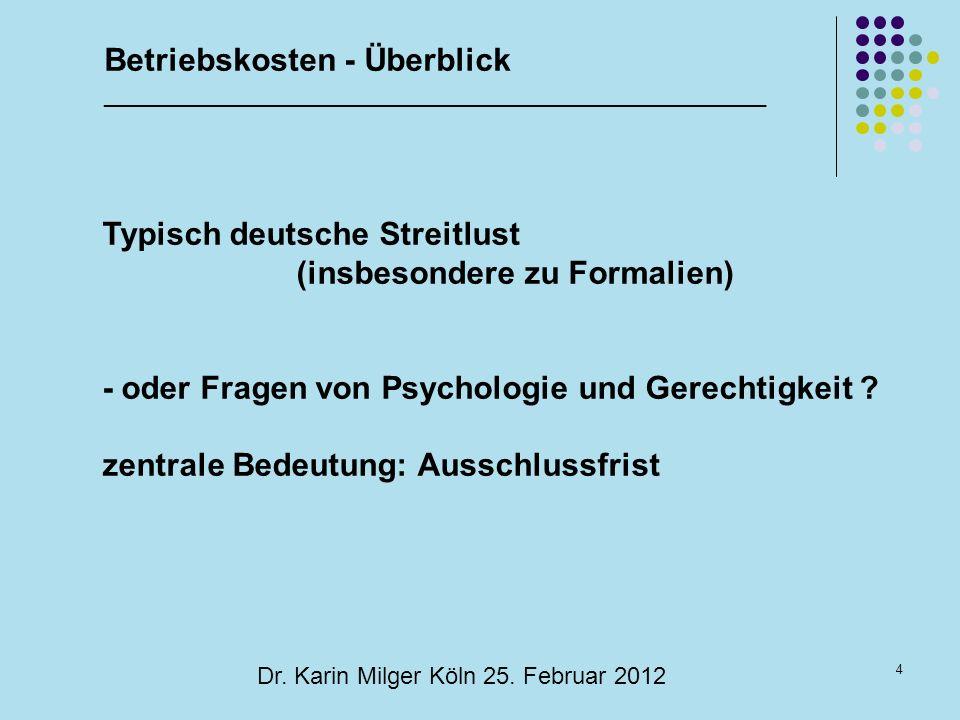 4 Dr. Karin Milger Köln 25. Februar 2012 Typisch deutsche Streitlust (insbesondere zu Formalien) - oder Fragen von Psychologie und Gerechtigkeit ? zen