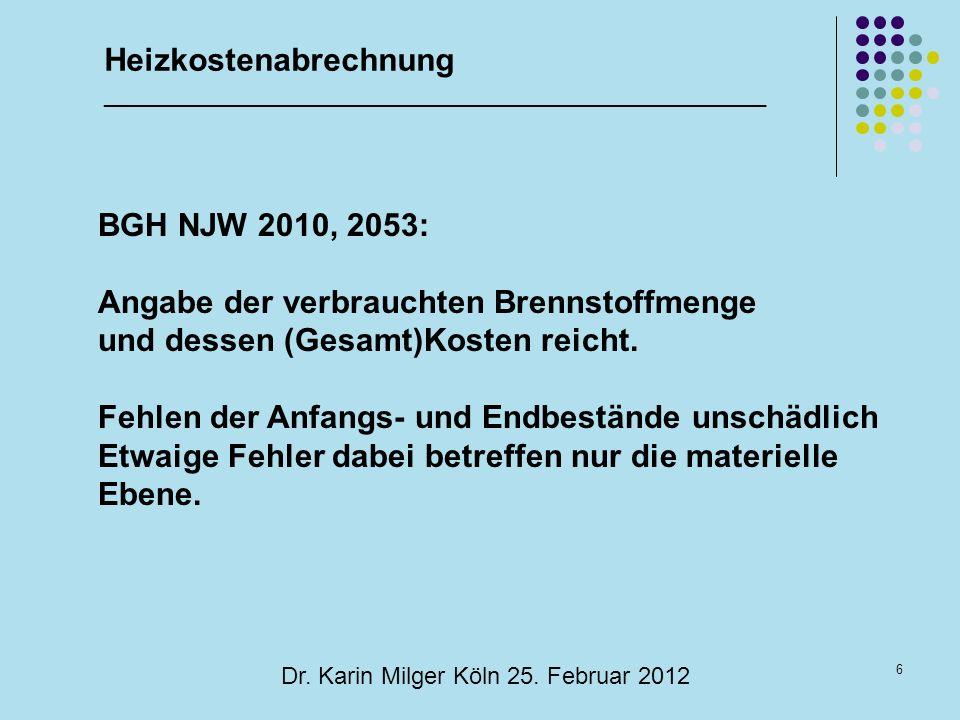 6 Dr. Karin Milger Köln 25. Februar 2012 BGH NJW 2010, 2053: Angabe der verbrauchten Brennstoffmenge und dessen (Gesamt)Kosten reicht. Fehlen der Anfa