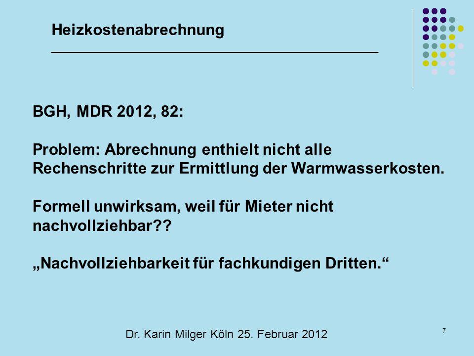 7 Dr. Karin Milger Köln 25. Februar 2012 BGH, MDR 2012, 82: Problem: Abrechnung enthielt nicht alle Rechenschritte zur Ermittlung der Warmwasserkosten