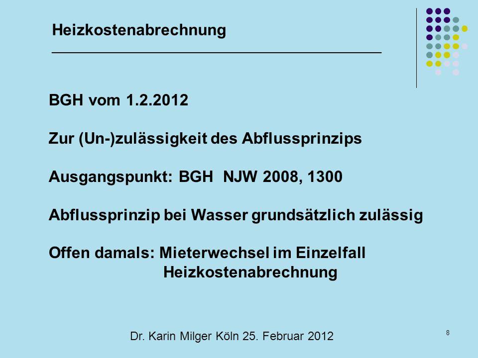 8 Dr. Karin Milger Köln 25. Februar 2012 BGH vom 1.2.2012 Zur (Un-)zulässigkeit des Abflussprinzips Ausgangspunkt: BGH NJW 2008, 1300 Abflussprinzip b