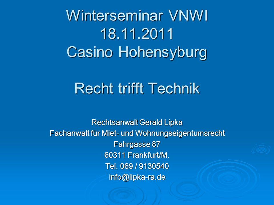 Winterseminar VNWI 18.11.2011 Casino Hohensyburg Recht trifft Technik Rechtsanwalt Gerald Lipka Fachanwalt für Miet- und Wohnungseigentumsrecht Fahrga
