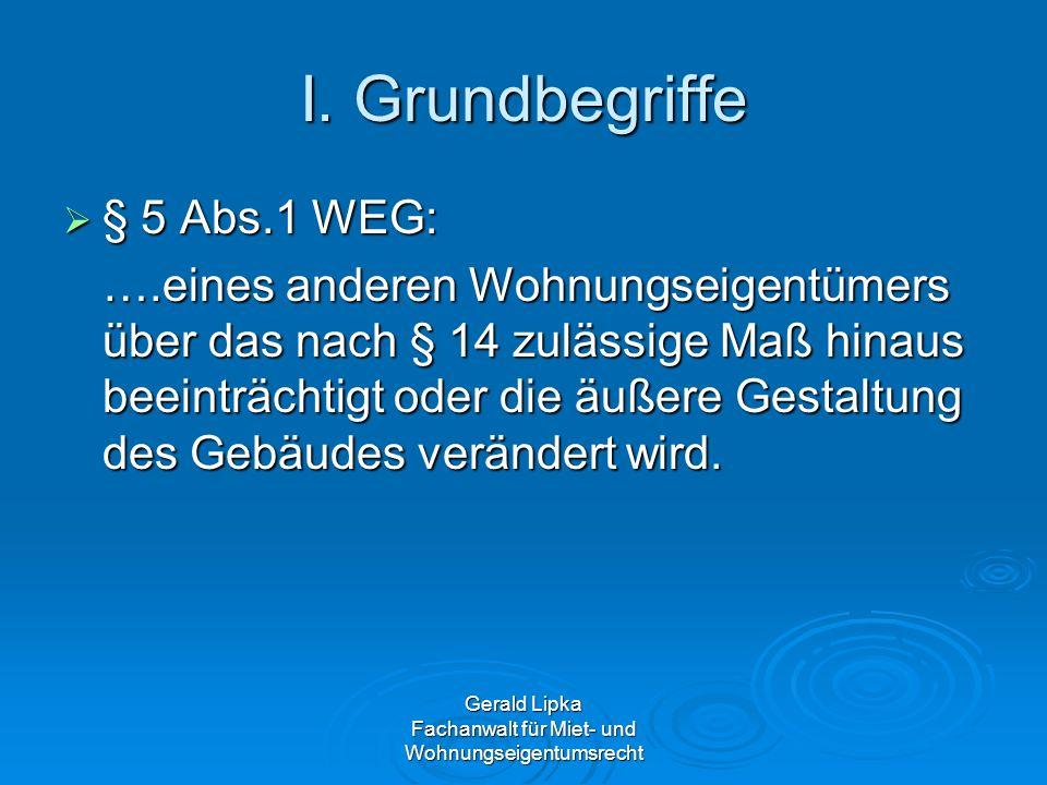 Gerald Lipka Fachanwalt für Miet- und Wohnungseigentumsrecht I. Grundbegriffe § 5 Abs.1 WEG: § 5 Abs.1 WEG: ….eines anderen Wohnungseigentümers über d
