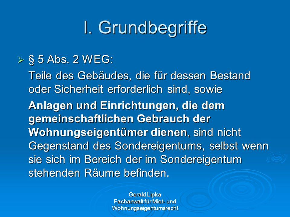 Gerald Lipka Fachanwalt für Miet- und Wohnungseigentumsrecht I. Grundbegriffe § 5 Abs. 2 WEG: § 5 Abs. 2 WEG: Teile des Gebäudes, die für dessen Besta