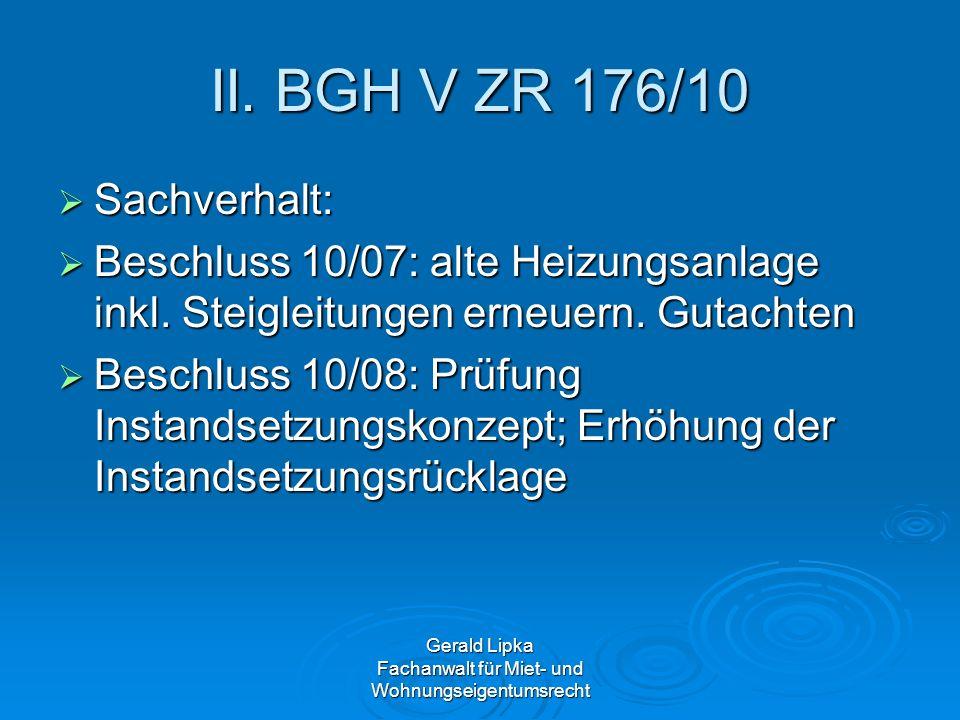 Gerald Lipka Fachanwalt für Miet- und Wohnungseigentumsrecht II. BGH V ZR 176/10 Sachverhalt: Sachverhalt: Beschluss 10/07: alte Heizungsanlage inkl.