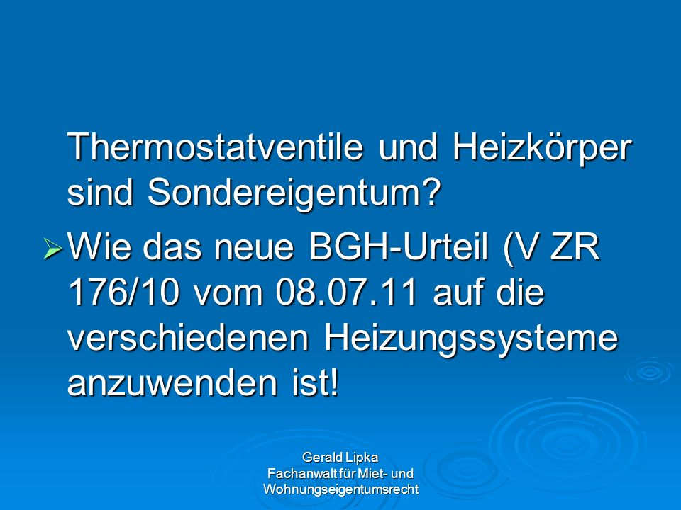 Gerald Lipka Fachanwalt für Miet- und Wohnungseigentumsrecht Thermostatventile und Heizkörper sind Sondereigentum? Wie das neue BGH-Urteil (V ZR 176/1