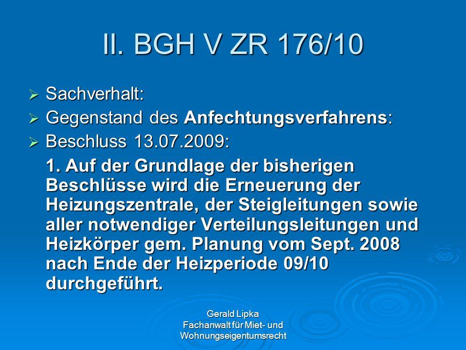 Gerald Lipka Fachanwalt für Miet- und Wohnungseigentumsrecht II. BGH V ZR 176/10 Sachverhalt: Sachverhalt: Gegenstand des Anfechtungsverfahrens: Gegen