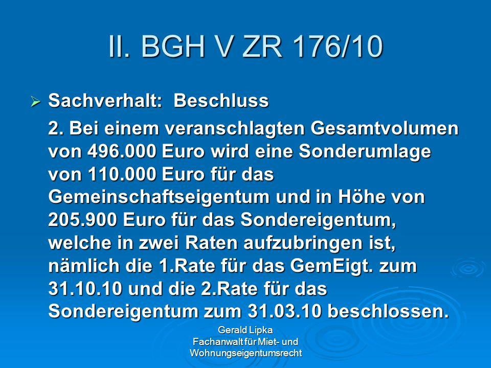 Gerald Lipka Fachanwalt für Miet- und Wohnungseigentumsrecht II. BGH V ZR 176/10 Sachverhalt: Beschluss Sachverhalt: Beschluss 2. Bei einem veranschla