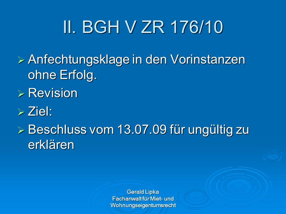 Gerald Lipka Fachanwalt für Miet- und Wohnungseigentumsrecht II. BGH V ZR 176/10 Anfechtungsklage in den Vorinstanzen ohne Erfolg. Anfechtungsklage in