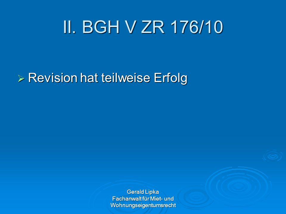 Gerald Lipka Fachanwalt für Miet- und Wohnungseigentumsrecht II. BGH V ZR 176/10 Revision hat teilweise Erfolg Revision hat teilweise Erfolg