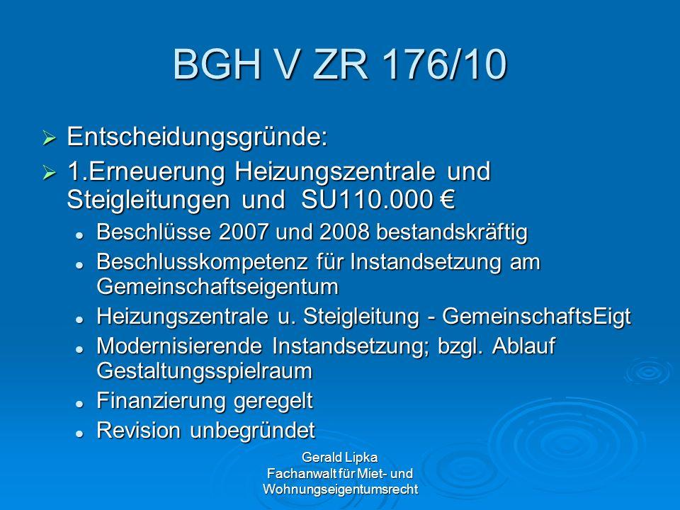 Gerald Lipka Fachanwalt für Miet- und Wohnungseigentumsrecht BGH V ZR 176/10 Entscheidungsgründe: Entscheidungsgründe: 1.Erneuerung Heizungszentrale u