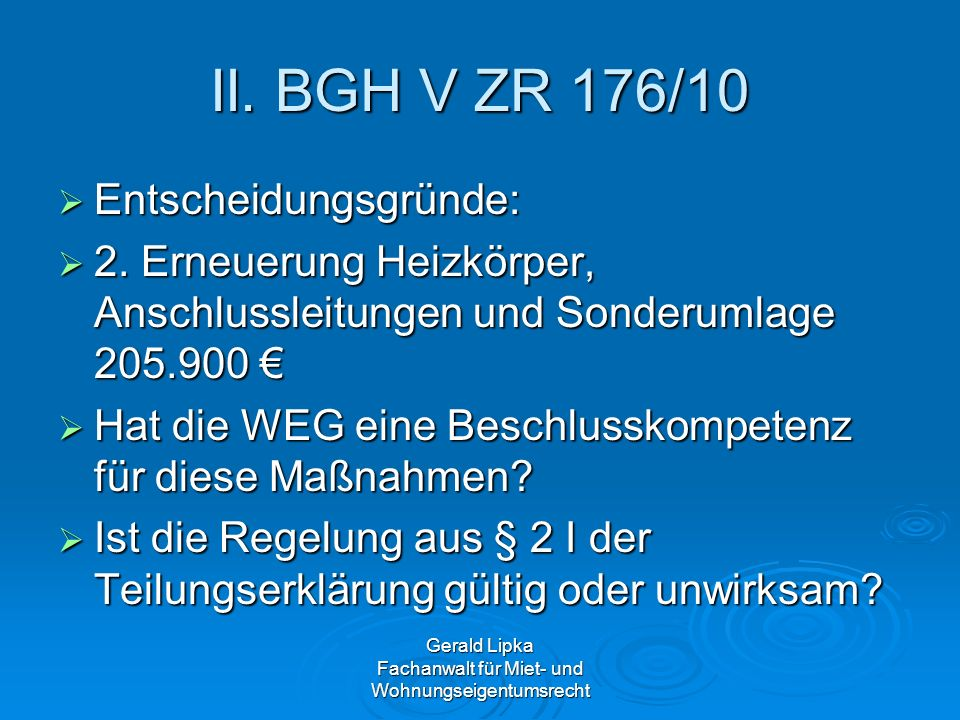 Gerald Lipka Fachanwalt für Miet- und Wohnungseigentumsrecht II. BGH V ZR 176/10 Entscheidungsgründe: Entscheidungsgründe: 2. Erneuerung Heizkörper, A