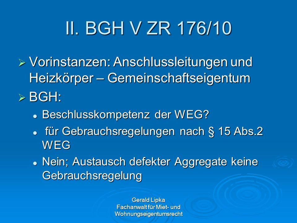 Gerald Lipka Fachanwalt für Miet- und Wohnungseigentumsrecht II. BGH V ZR 176/10 Vorinstanzen: Anschlussleitungen und Heizkörper – Gemeinschaftseigent