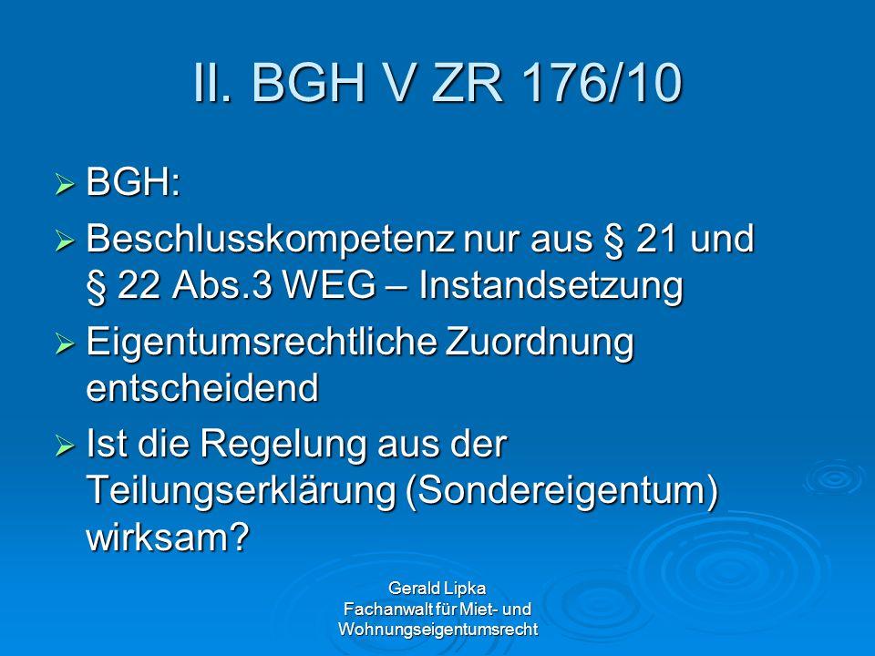 Gerald Lipka Fachanwalt für Miet- und Wohnungseigentumsrecht II. BGH V ZR 176/10 BGH: BGH: Beschlusskompetenz nur aus § 21 und § 22 Abs.3 WEG – Instan