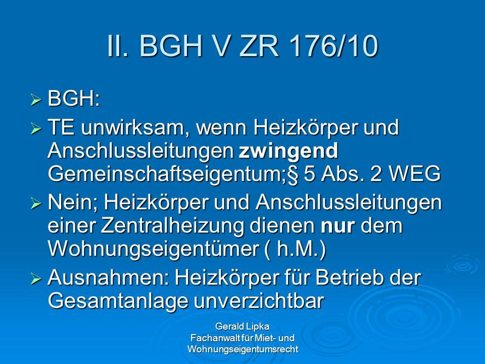Gerald Lipka Fachanwalt für Miet- und Wohnungseigentumsrecht II. BGH V ZR 176/10 BGH: BGH: TE unwirksam, wenn Heizkörper und Anschlussleitungen zwinge
