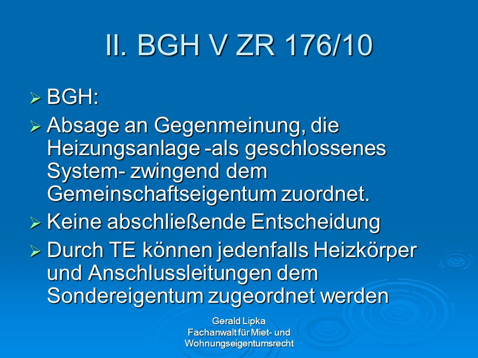 Gerald Lipka Fachanwalt für Miet- und Wohnungseigentumsrecht II. BGH V ZR 176/10 BGH: BGH: Absage an Gegenmeinung, die Heizungsanlage -als geschlossen