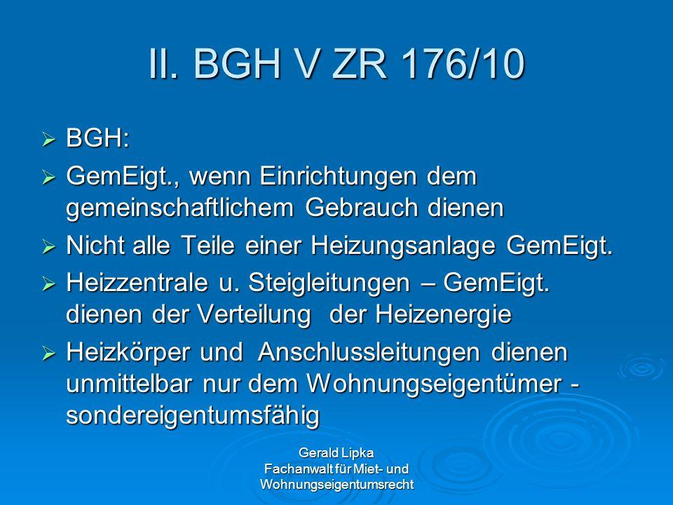 Gerald Lipka Fachanwalt für Miet- und Wohnungseigentumsrecht II. BGH V ZR 176/10 BGH: BGH: GemEigt., wenn Einrichtungen dem gemeinschaftlichem Gebrauc
