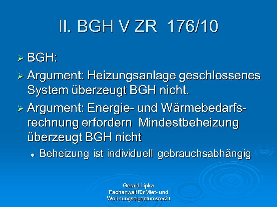 Gerald Lipka Fachanwalt für Miet- und Wohnungseigentumsrecht II. BGH V ZR 176/10 BGH: BGH: Argument: Heizungsanlage geschlossenes System überzeugt BGH